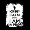 Image of Keep Calm, I AM A Pro