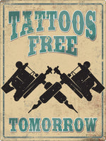 Tattoos Free Tomorrow Tin Sign