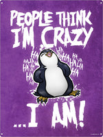 Psycho Penguin People Think I'm Crazy Tin Sign