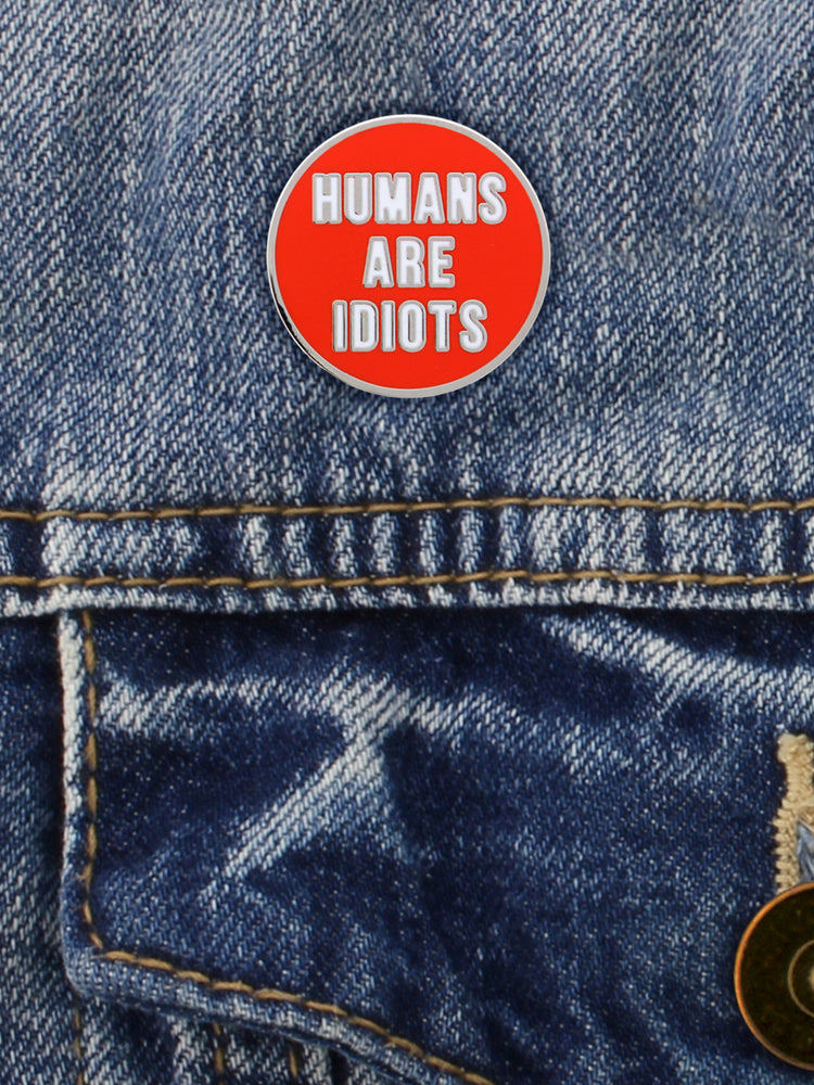 Humans Are Idiots Enamel Pin Badge