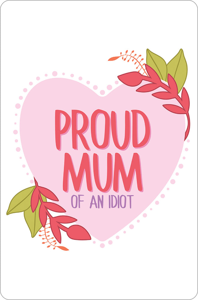 Proud Mum (Of An Idiot) Small Tin Sign
