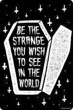 Be The Strange You Wish To See In The World Small Tin Sign