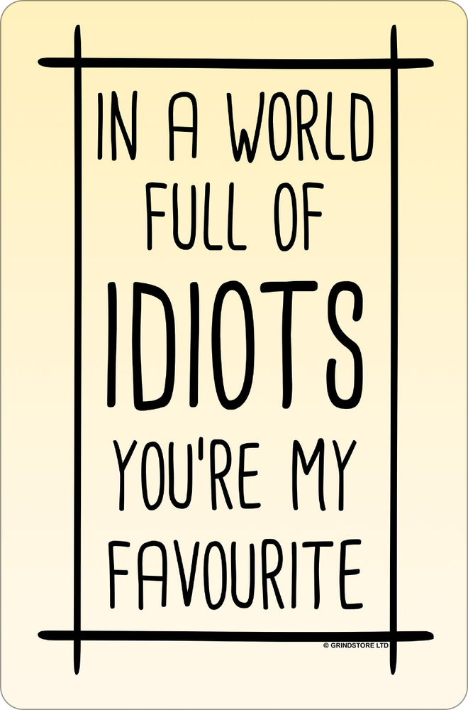 In A World Full of Idiots Small Tin Sign