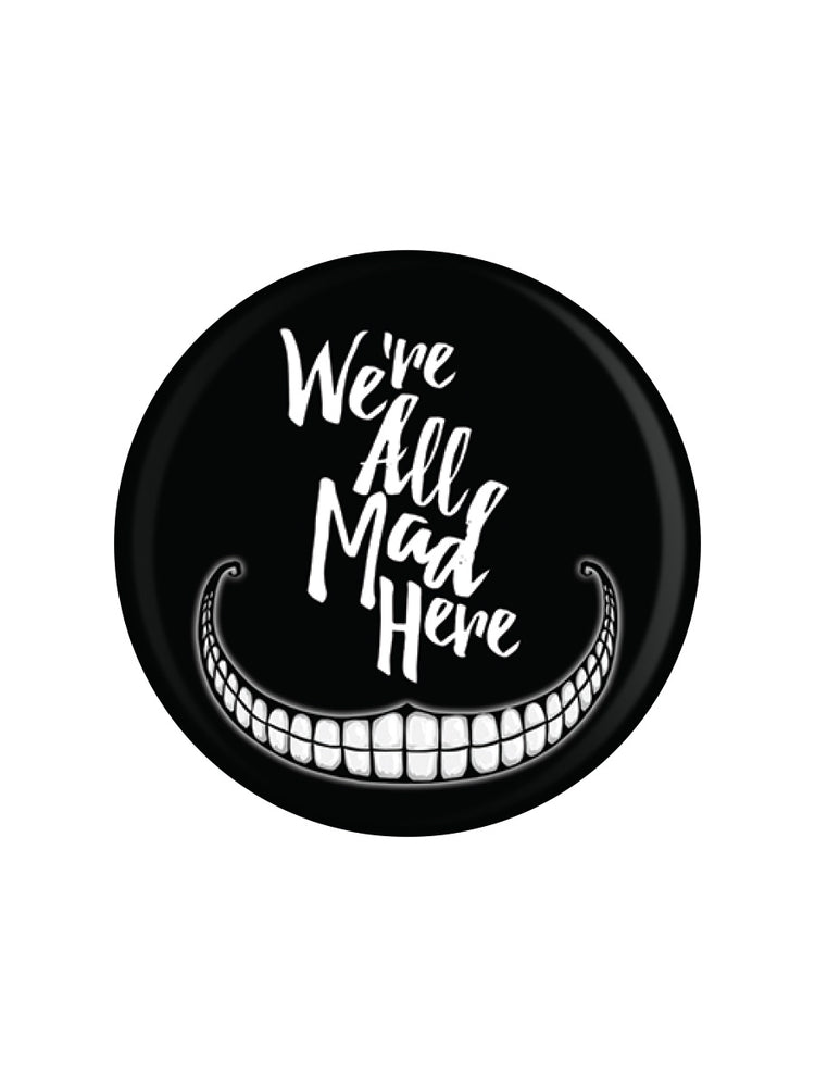 We're All Mad Here Badge