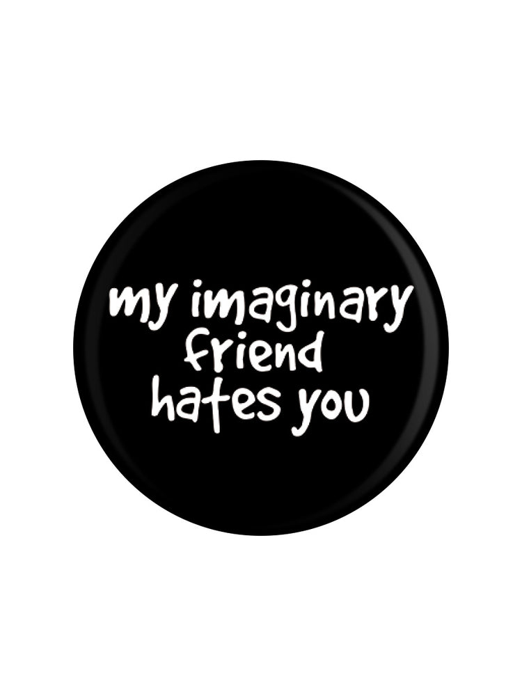 My Imaginary Friend Hates You Badge