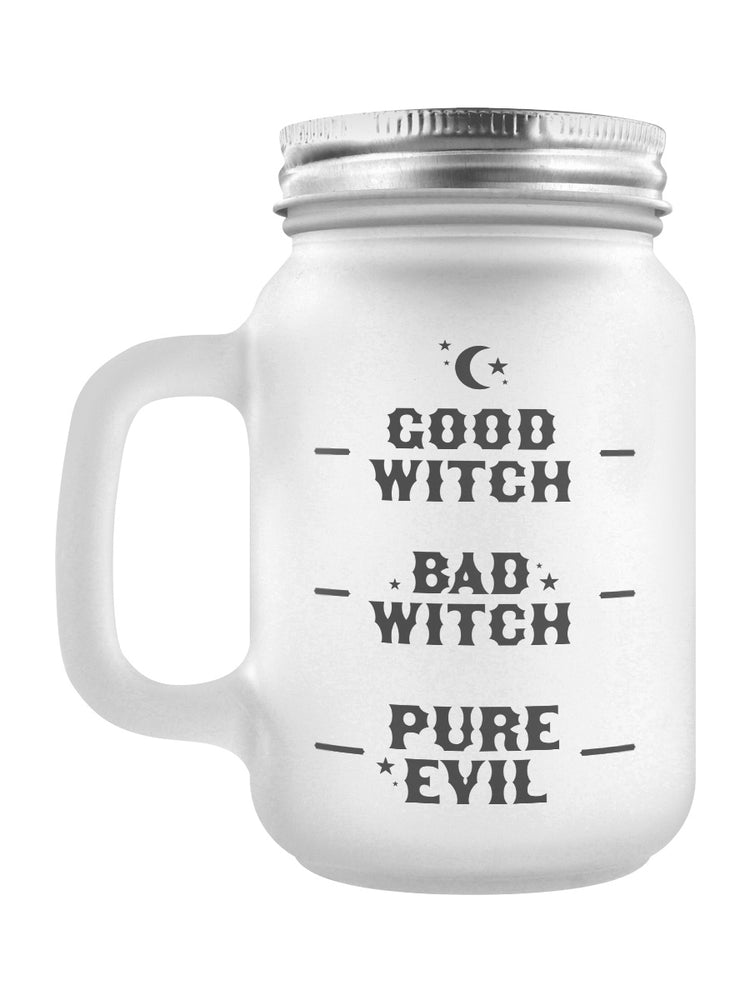 Good Witch, Bad Witch, Pure Evil Frosted Glass Mason Jar