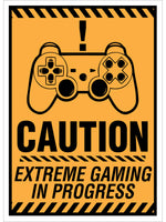 Caution! Extreme Gaming In Progress Poster