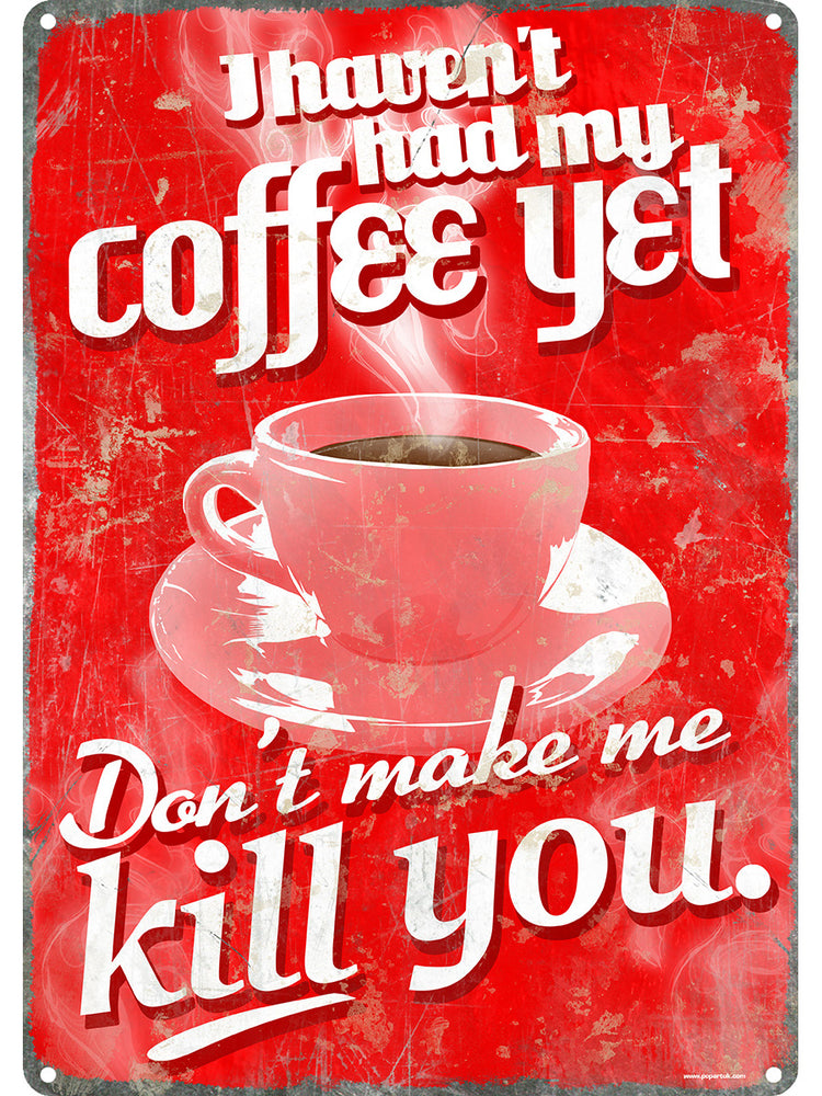 I Haven't Had My Coffee Yet! Tin Sign