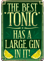 The Best Tonic Has A Large Gin In It! Tin Sign