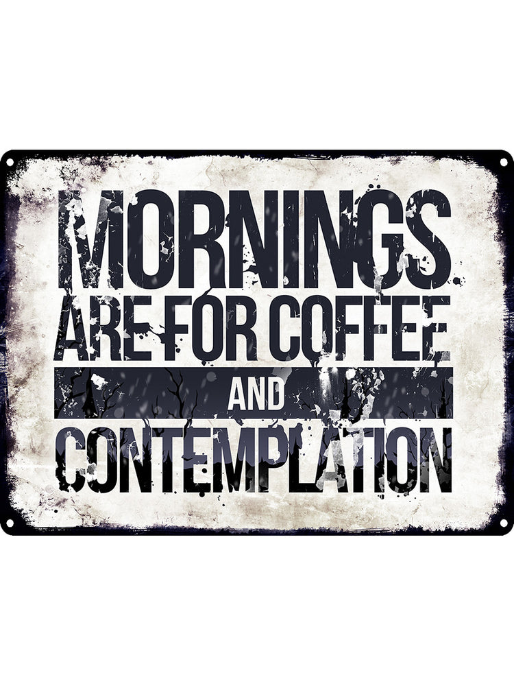 Mornings Are For Coffee And Contemplation Tin Sign