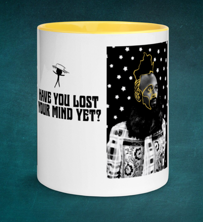 Have You Lost Your Mind Yet? Mug