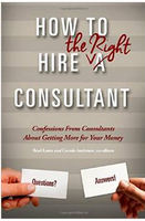 How to Hire the Right Consultant: Confessions From Consultants About Getting More For Your Money