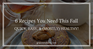 6 Fall Recipes You Need To Make This Season. Quick, Easy, & (Mostly) Healthy!
