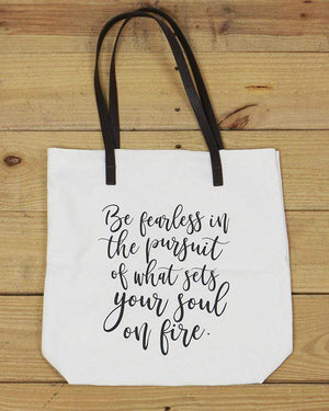 G&L Inspirational Quote Totes - Be fearless in the pursuit of what sets your soul on fire