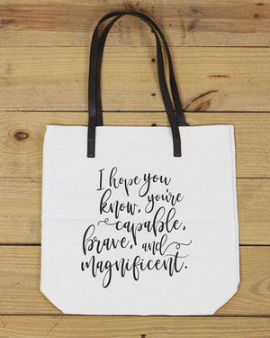 G&L Inspirational Quote Totes - I hope you know, you're capable, brave and magnificent