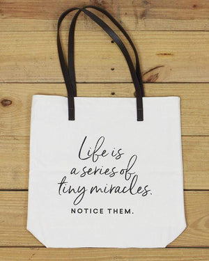 G&L Inspirational Quote Totes - Life is a series of tiny miracles, notice them