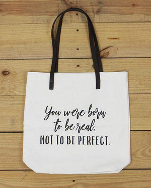 G&L Inspirational Quote Totes - You were born to be real, not to be perfect