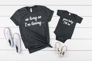 As Long As I'm Living, Your Baby I'll Be Shirt Set - Hot Mess Mom Designs