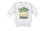 Irish Whiskey Makes Me Frisky Sweatshirt - Hot Mess Mom Designs
