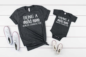 Having/ Being a weird mom builds character - Hot Mess Mom Designs