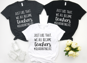 And Just Like That We All Became Teachers #QuarantineLife - funny shirts for women at Hot Mess Mom Designs