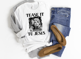 Tease it To Jesus Dolly Parton Shirt - funny shirts for women at Hot Mess Mom Designs