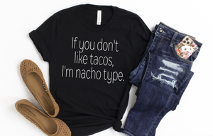 if you dont like tacos, im nacho type - funny shirts for women at Hot Mess Mom Designs