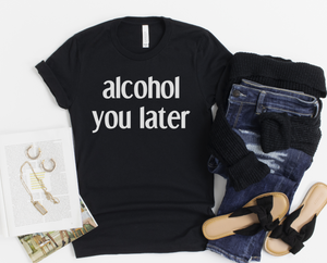 alcohol you later - Hot Mess Mom Designs