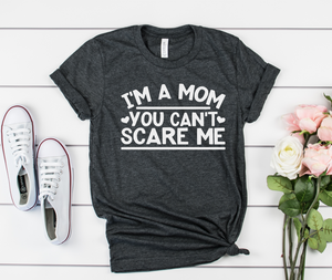 Im A Mom, You Cant Scare Me - Hot Mess Mom Designs
