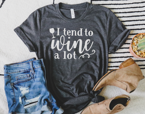 I tend to wine a lot - Hot Mess Mom Designs