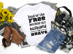 Land of the Free Because My Husband is Brave Shirt