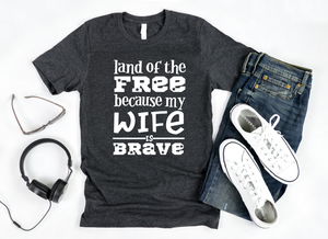 Land of the Free Because My Wife is Brave Shirt