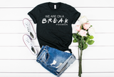 We are on a Break Teacher Shirt - Hot Mess Mom Designs