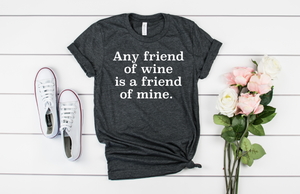 Any Friend of Wine is a Friend of Mine - Hot Mess Mom Designs