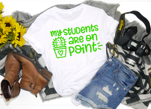 My Students are on Point Shirt