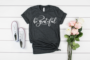 Be Grateful Unisex Shirt - Hot Mess Mom Designs