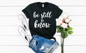 Be Still and Know Shirt - Hot Mess Mom Designs