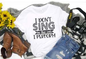 I Dont Sing in the Car I Perform - Hot Mess Mom Designs