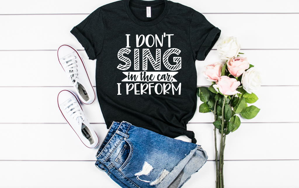 I Dont Sing in the Car I Perform