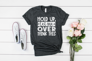Hold Up, Let Me Over Think This - Hot Mess Mom Designs