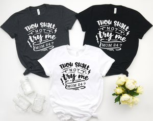 Thou Shalt Not Try Me Mom 24:7 - Hot Mess Mom Designs