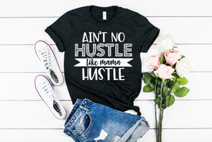 Aint No Hustle like Mama Hustle. - Hot Mess Mom Designs