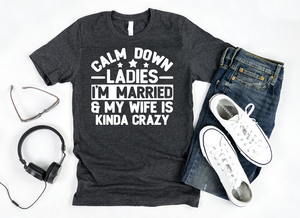 Calm Down Ladies, Im Married, and My Wife is Kinda Crazy - Hot Mess Mom Designs