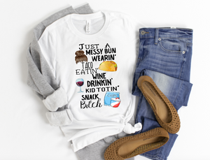 Messy Bun, Taco, Wine, Snack Bitch Shirt - Hot Mess Mom Designs