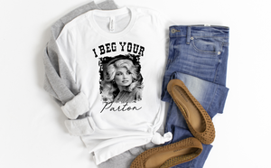 I Beg Your Parton Shirt - funny shirts for women at Hot Mess Mom Designs