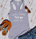 You Can't Sip With Us Tank Top - Hot Mess Mom Designs