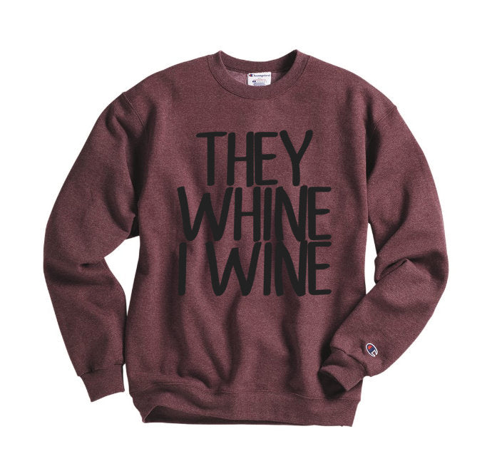 They Whine, I Wine Sweatshirt - Hot Mess Mom Designs