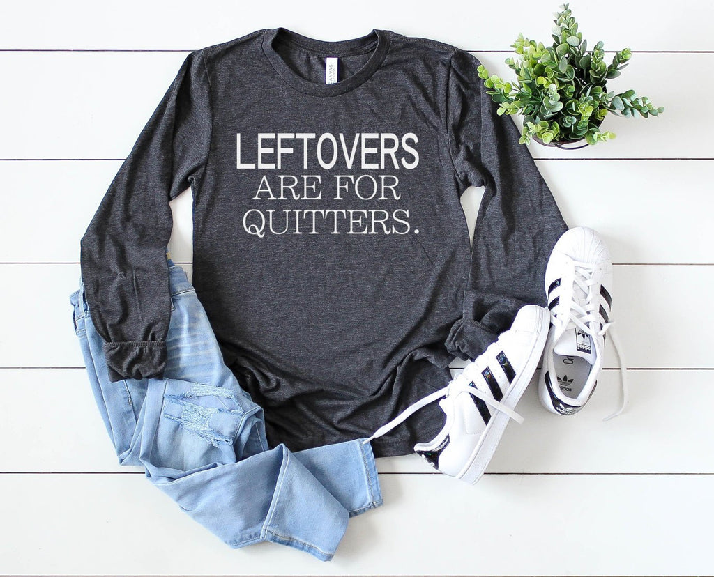Leftovers are for Quitters Long Sleeve - Hot Mess Mom Designs