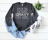 Pour Some Gravy On Me Long Sleeve - Hot Mess Mom Designs