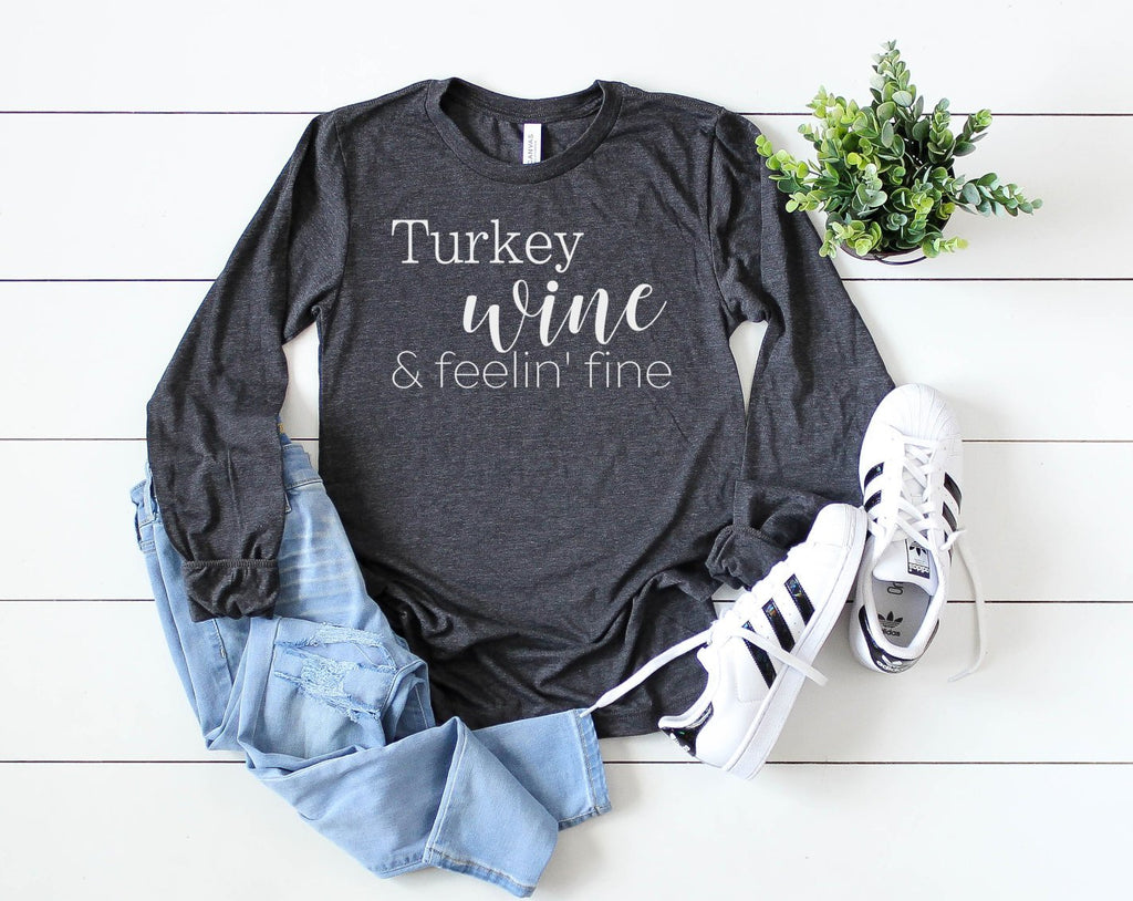 Turkey Wine and Feeling Fine Long Sleeve - Hot Mess Mom Designs